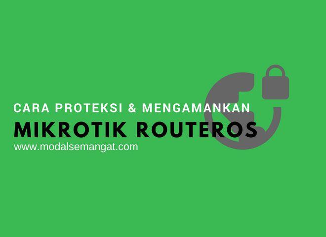 Cara Proteksi & Mengamankan MikroTik Router