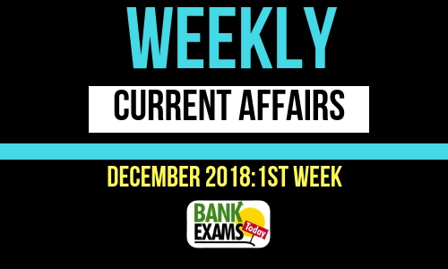 Weekly Current Affairs December 2018: Ist week