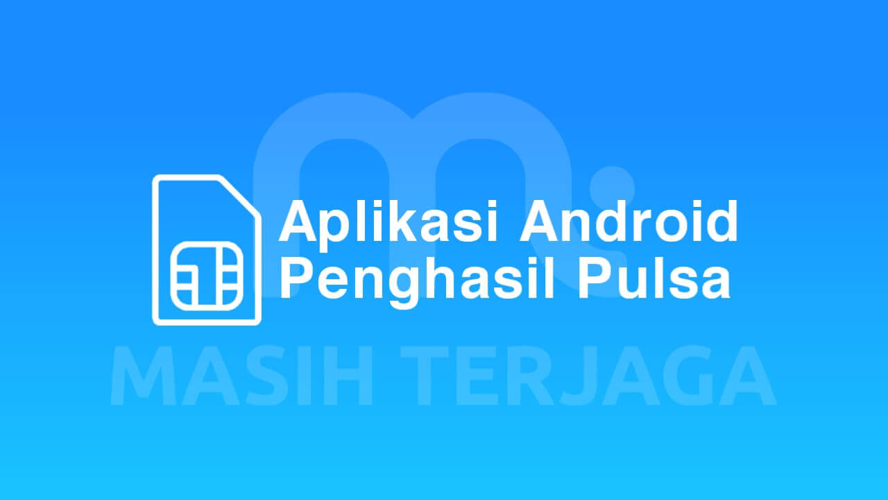 Aplikasi Penghasil Pulsa Android