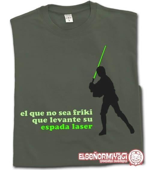http://www.miyagi.es/camisetas-de-chico/camisetas-frikis/camiseta-el-que-no-sea-friki-que-levante-su-espada-laser