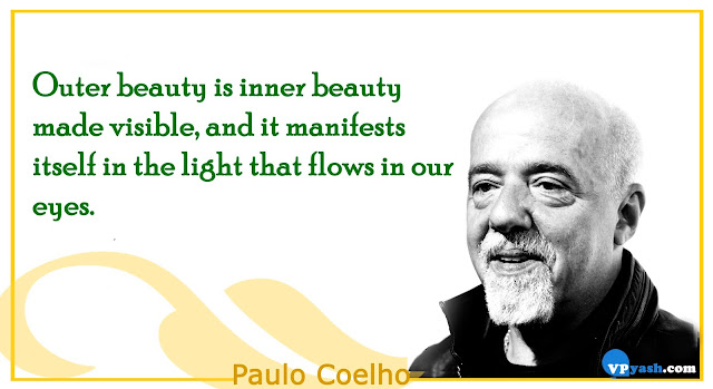 Outer beauty is inner beauty Paulo Coelho Inspiring Quotes