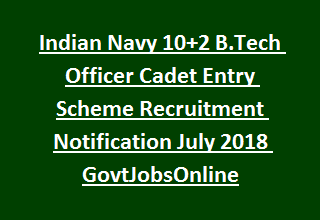 Indian Navy 10+2 B.Tech Officer Cadet Entry Scheme Recruitment Notification July 2018 GovtJobsOnline