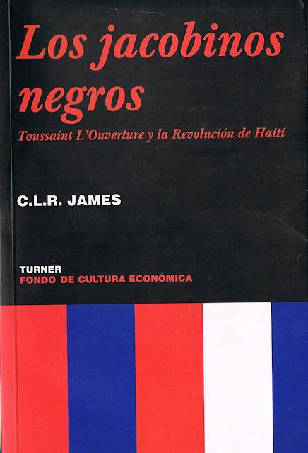 Los Jacobinos Negros. Toussanint L'Ouverture Y La Revolución De Haití