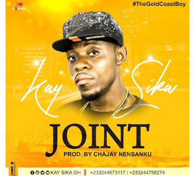 Kay Sika — Joint (Prod. By Chajay Nensanku)