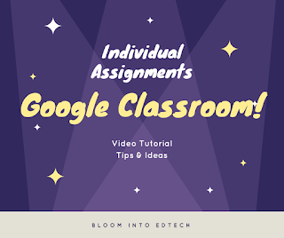 Individual Assignments Google Classroom Bloom Into EdTech