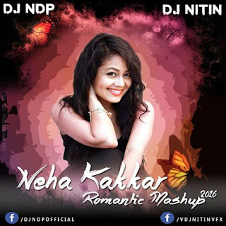 Download-Neha-Kakkar-Romantic-Mashup-2016-DJ-NDP-DJ-NITIN-Indian-Dj-Remix-indiandjremix.in
