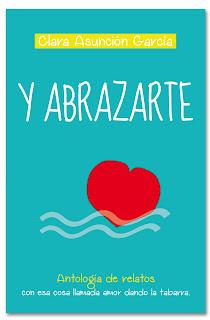 """""""Y abrazarte"""" - Antología - Clara Asunción García"""