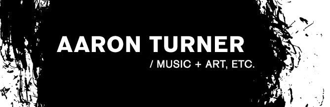 AARON TURNER ART AND MUSIC