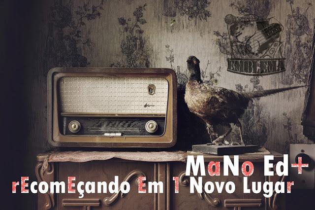 Mano ED+ - Liga o Rádio - Recomeçando em um Novo Lugar