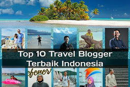 Inilah 10 Travel Blogger Sukses Indonesia Terbaik 2018 Terkenal Mendunia