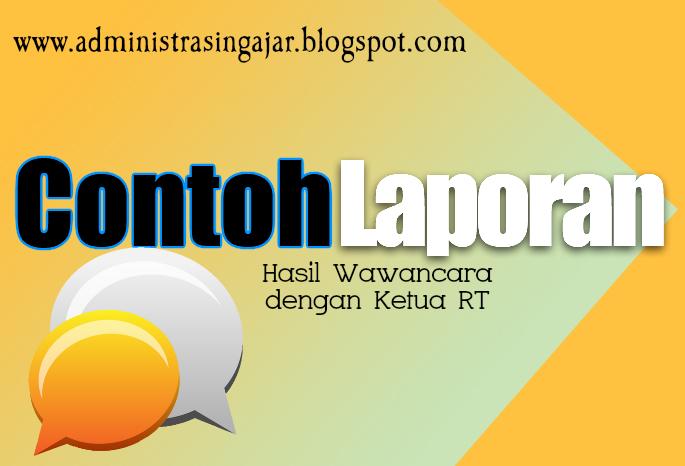 Contoh Laporan Hasil Wawancara Dengan Ketua Rt Beserta Jawabannya Administrasi Ngajar