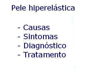 Pele hiperelástica causas sintomas diagnóstico tratamento prevenção riscos complicações