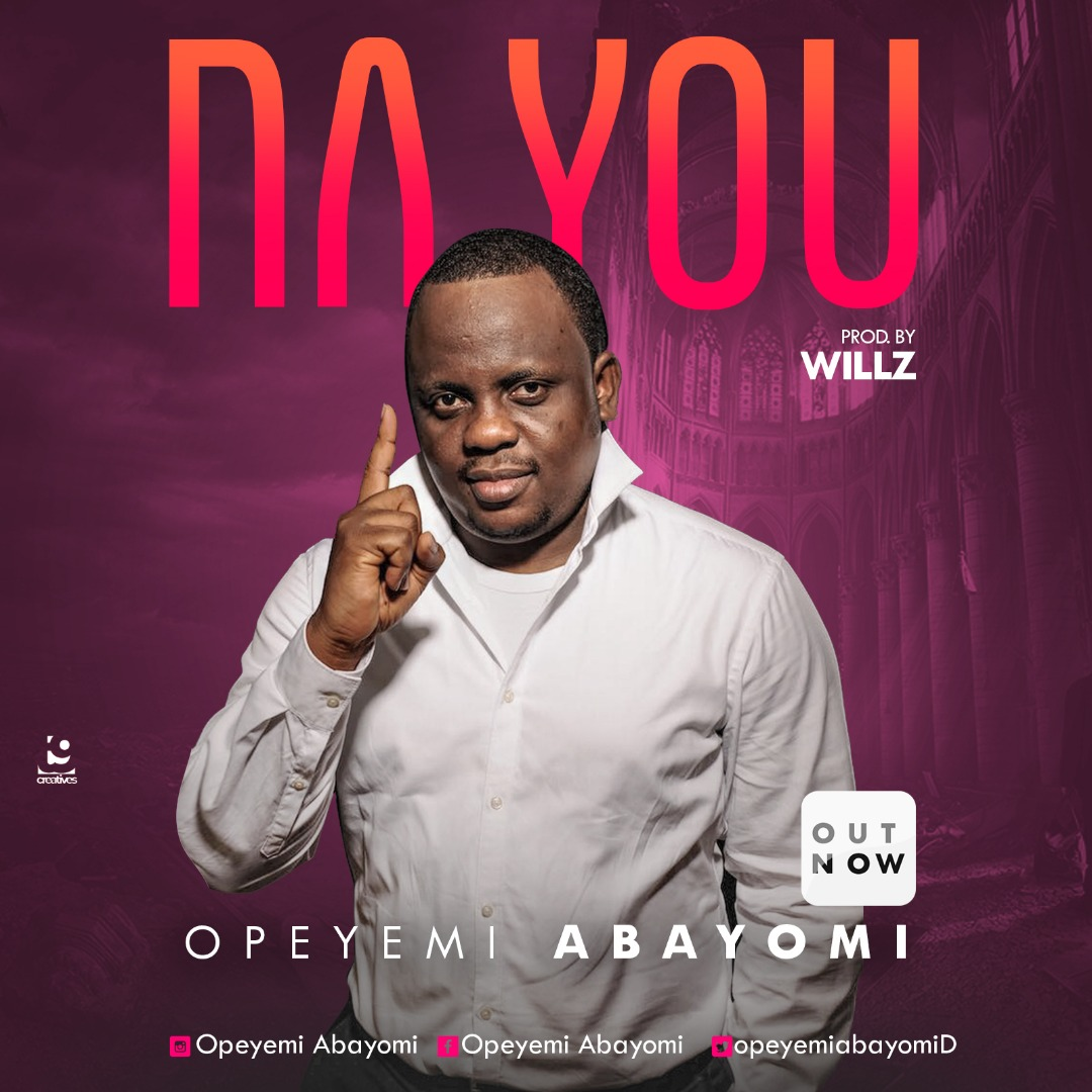 Gospel Song + Lyrics: Opeyemi Abayomi - Na You | Gospel