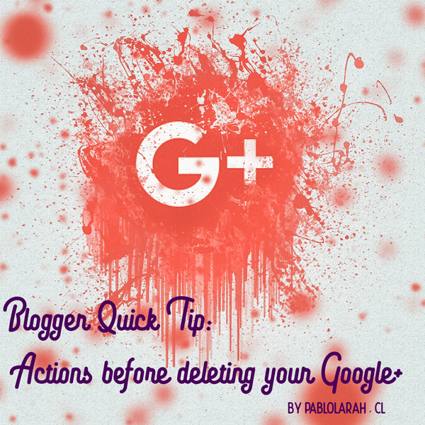 Blogger Quick Tip: Before deleting your Google+