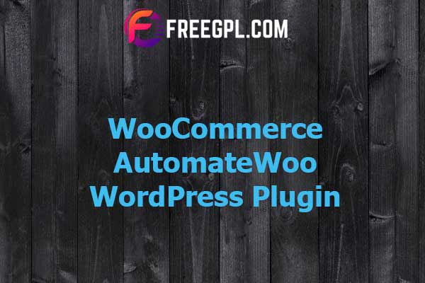 WooCommerce AutomateWoo + Addons Nulled Download Free