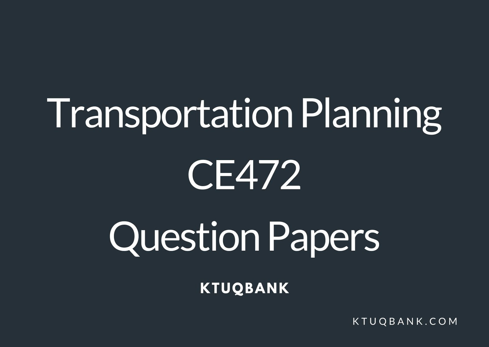 Transportation Planning | CE472 | Question Papers (2015 batch)