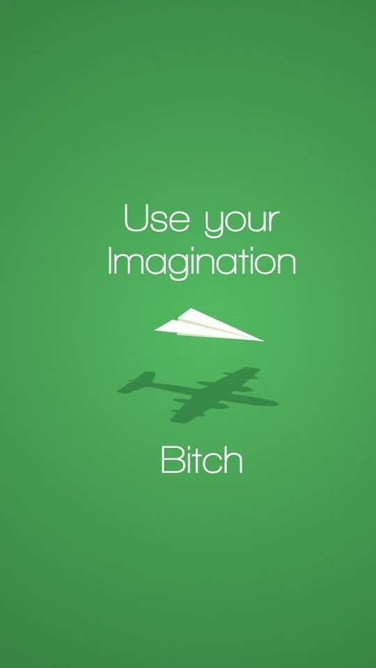 Use Your Imagination Bitch Paper Plane  Galaxy Note HD Wallpaper