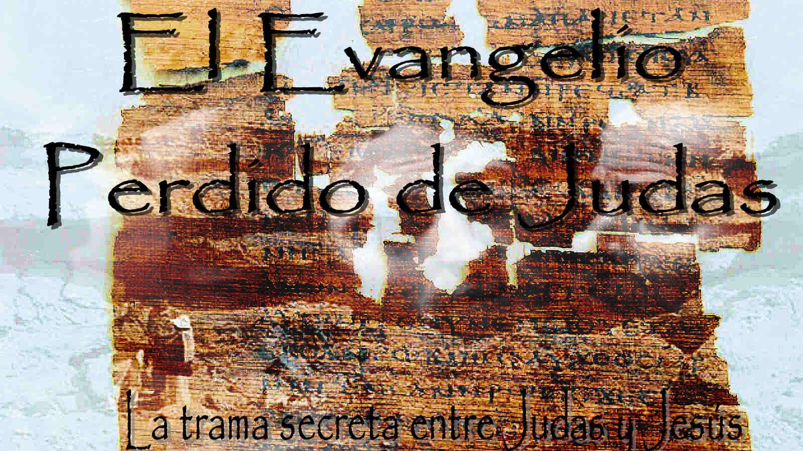El evangelio perdido de Judas. ¿Una trama secreta entre Judas y ...