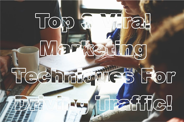 Top 3 Viral Marketing Techniques For Driving Traffic!