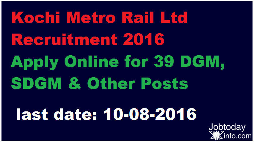 Kochi Metro Rail Ltd Recruitment 2016 – Apply Online for 39 DGM, SDGM & Other Posts