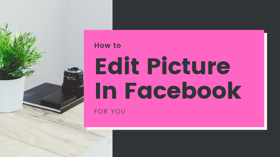 How To Edit Pictures On Facebook<br/>