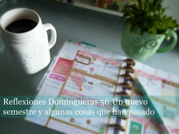 Reflexiones Domingueras 56: Un nuevo semestre y algunas cosas que han pasado