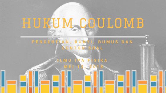 Hukum Coulomb: Pengertian, Bunyi, Rumus dan Contoh Soal