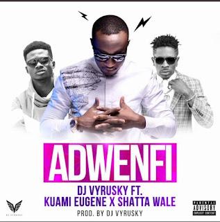 DJ Vyrusky Adwenfi Lyrics Ft Shatta Wale N kuami Eugene