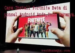 Cara Install Fortnite Beta di ponsel Android Anda,Inin Caranya. 1
