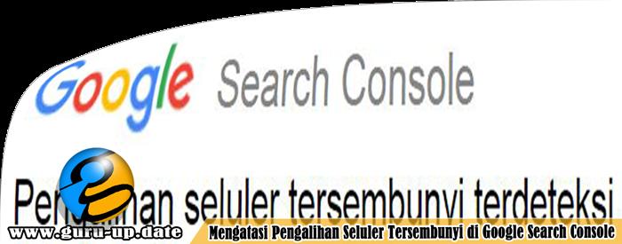 Mengatasi Blog Terdeteksi Pengalihan Seluler Tersembunyi Oleh Google Webmasters Search Console