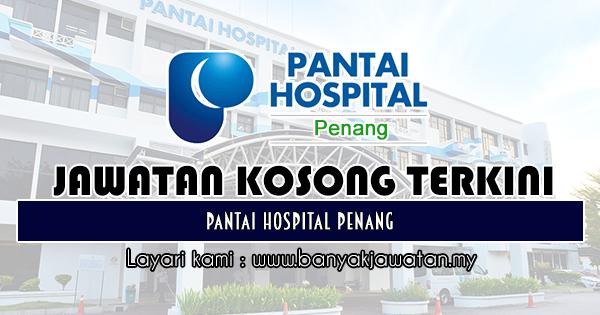 Jawatan Kosong 2018 di Pantai Hospital Penang