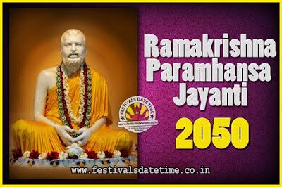 2050 Ramakrishna Paramhansa Jayanti Date & Time, 2050 Ramakrishna Paramhansa Jayanti Calendar