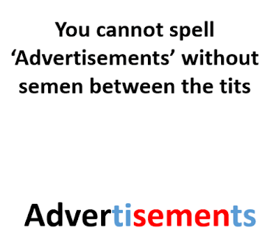you can't spell advertisements without semen between the tits