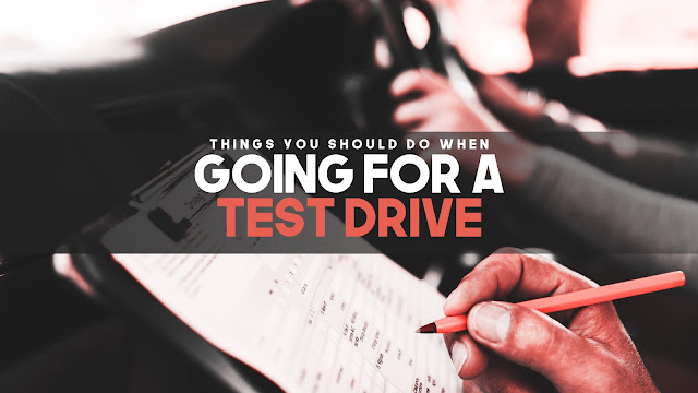 here are some tips for you to make the most well-informed decision when you're about to go for a test drive.
