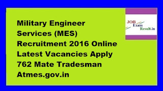 Military Engineer Services (MES) Recruitment 2016 Online Latest Vacancies Apply 762 Mate Tradesman Atmes.gov.in