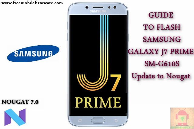 Guide To Flash Samsung Galaxy J7 Prime SM-G610S Nougat 7.0 Odin Method Tested Firmware