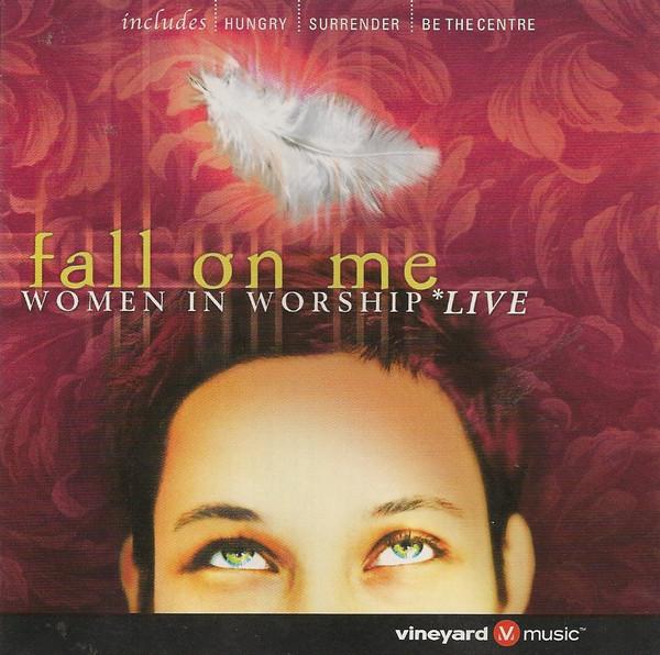Vineyard Music-Fall On Me-Women In Worship-