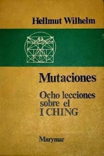 Hellmut Wilhelm - Mutaciones. Ocho Lecciones Sobre El I Ching