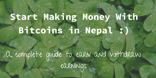 Start Making Money With Bitcoins in Nepal : A complete guide to earn and withdraw earnings