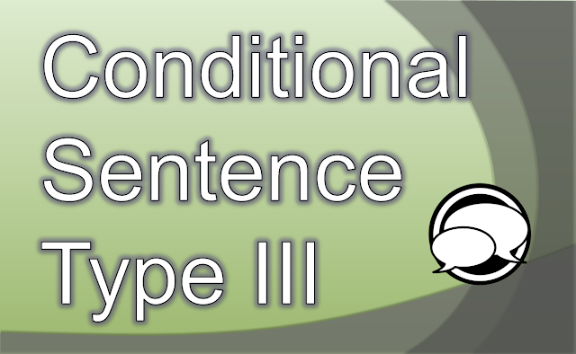 Conditional Sentence Type III (Past Unreal Conditional)