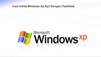 Cara Install Windows Xp Sp3 Dengan Flashdisk (Lengkap)