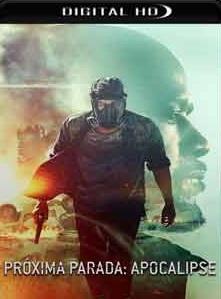 Próxima Parada – Apocalipse Torrent – 2018 (WEB-DL) 720p e 1080p Dublado / Dual Áudio