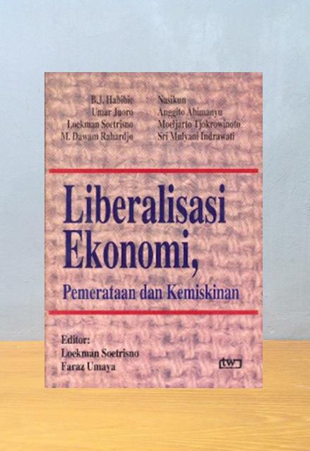 LIBERALISASI EKONOMI, PEMERATAAN DAN KEMISKINAN, Loekman Soetrisno, Faraz Umaya