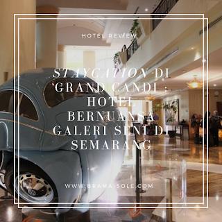 Staycation di Grand Candi : Hotel Bernuansa Galeri Seni Di Semarang
