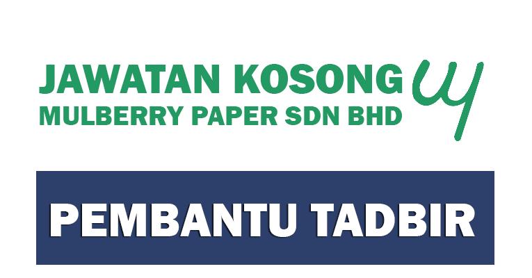 Jawatan Kosong Pembantu Tadbir di Mulberry Paper Sdn Bhd