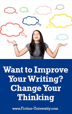 Want to Improve Your Writing? Change Your Thinking