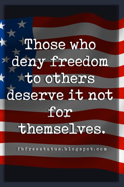 Inspirational 4th Of July Quotes, Those who deny freedom to others deserve it not for themselves. -Abraham Lincoln
