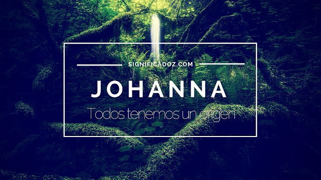Significado y origen del Nombre Johanna ¿Que significa?
