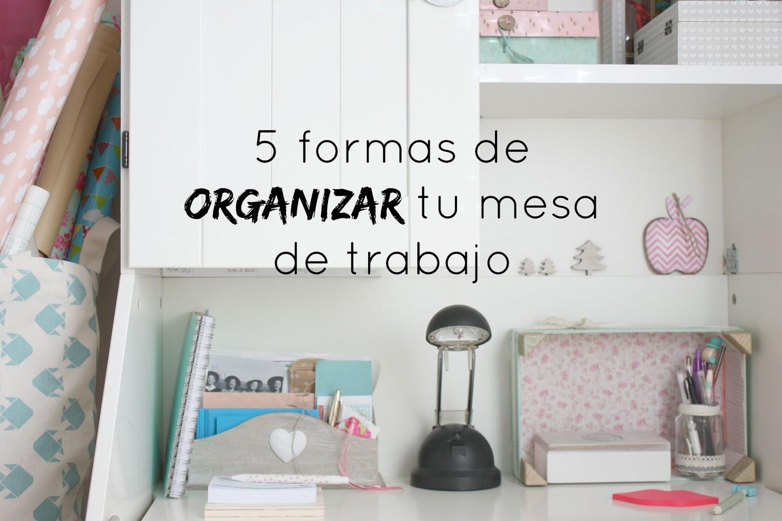 5 formas de organizar tu mesa de trabajo  Medias y tintas