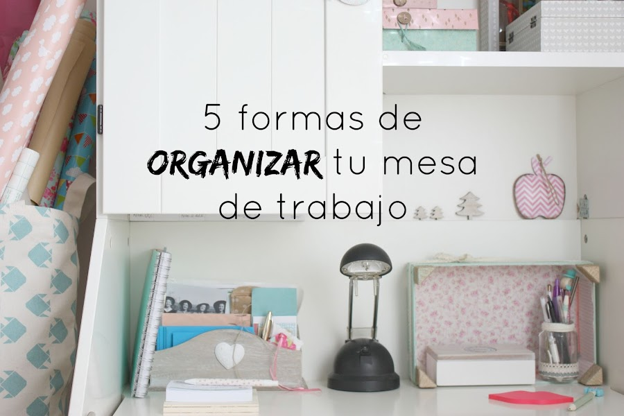 http://mediasytintas.blogspot.com/2015/09/5-formas-de-organizar-tu-mesa-de-trabajo.html